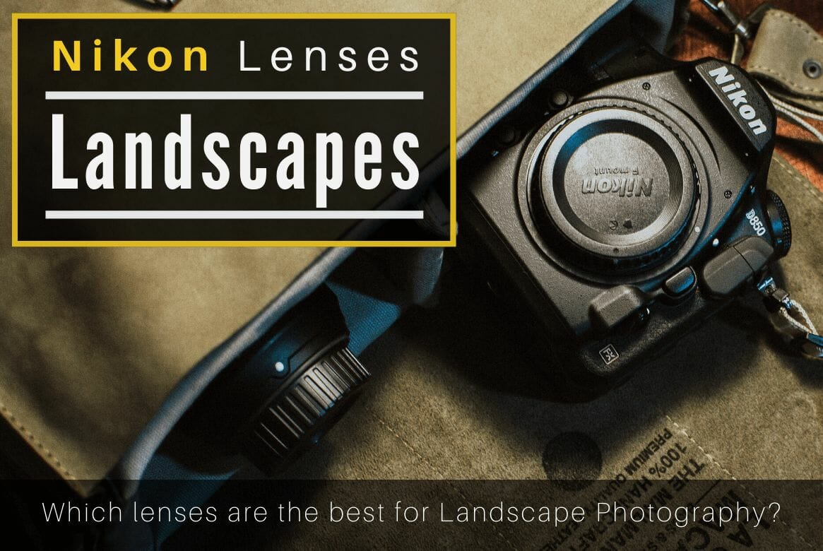 Best Nikon lenses for landscape photography in 2021